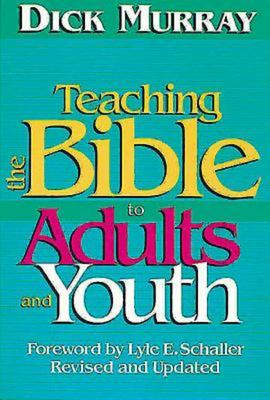 Teaching the Bible to Adults and Youth: Revised and Updated 9780687410842