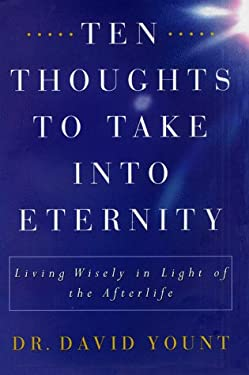 Ten Thoughts to Take Into Eternity: Living Wisely in Light of the Afterlife 9780684824208