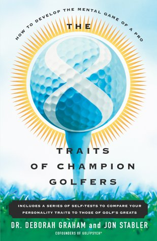 The 8 Traits of Champion Golfers: How to Develop the Mental Game of a Pro 9780684869056