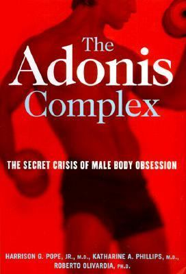 The Adonis Complex: How to Identify, Treat and Prevent Body Obsession in Men and Boys 9780684869100