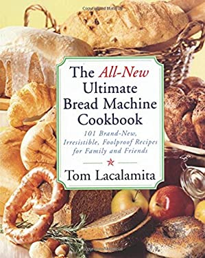 The All-New Ultimate Bread Machine Cookbook: 101 Brand-New, Irrestible Foolproof Recipes for Family and Friends 9780684855288