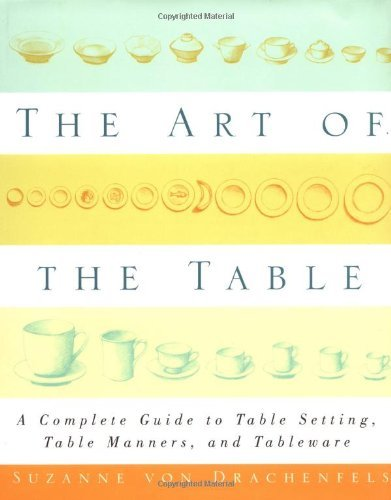 The Art of the Table: A Complete Guide to Table Setting, Table Manners, and Tableware 9780684847320