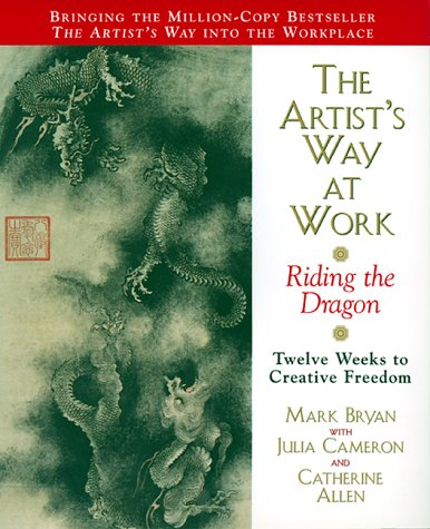The Artist's Way at Work: Riding the Dragon 9780688166359