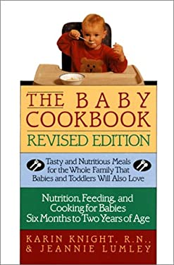 The Baby Cookbook, Revised Edition: Tasty and Nutritious Meals for the Whole Family That Babies and Toddlers Will Also Love 9780688103583