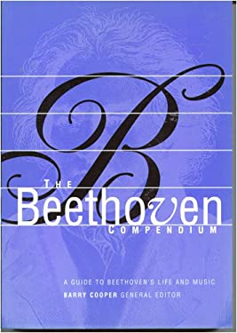 The Beethoven Compendium (A Guide to Beethoven's Life and Music)