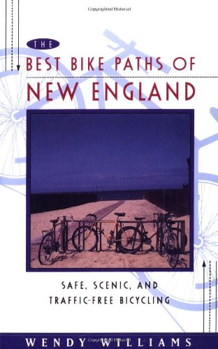 The Best Bike Paths of New England: Safe, Scenic, and Traffic-Free Bicycling 9780684813998