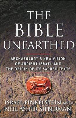 The Bible Unearthed: Archaeology's New Vision of Ancient Israel and the Origin of Its Sacred Texts 9780684869131