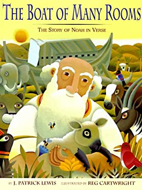 The Boat of Many Rooms: The Story of Noah in Verse J. Patrick Lewis and Reg Cartwright
