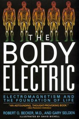 The Body Electric: Electromagnetism and the Foundation of Life 9780688069711