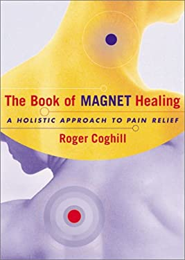 The Book of Magnet Healing: A Holistic Approach to Pain Relief 9780684869674