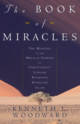 The Book of Miracles: The Meaning of the Miracle Stories in Christianity, Judaism, Buddhism, Hinduism and Islam 9780684823935