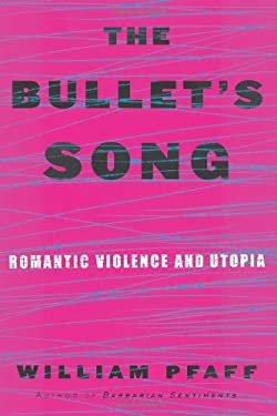 The Bullet's Song: Romantic Violence and Utopia 9780684809076