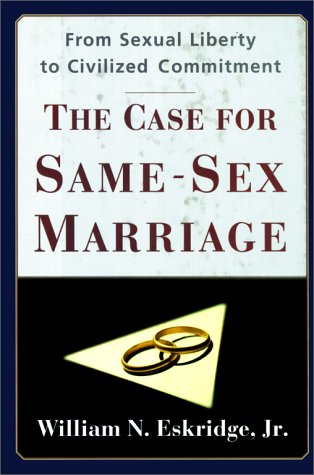 The Case for Same-Sex Marriage: From Sexual Liberty to Civilized Commitment 9780684824048