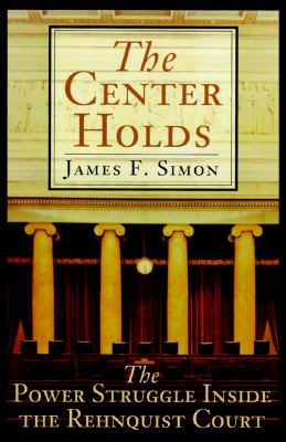 The Center Holds: The Power Struggle Inside the Rehnquist Court 9780684802930