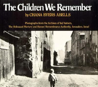 The Children We Remember: Photographs from the Archives of Yad Vashem, the Holocaust Martyrs' and Heroes' Remembrance Authority, Jerusalem, Isra 9780688063726
