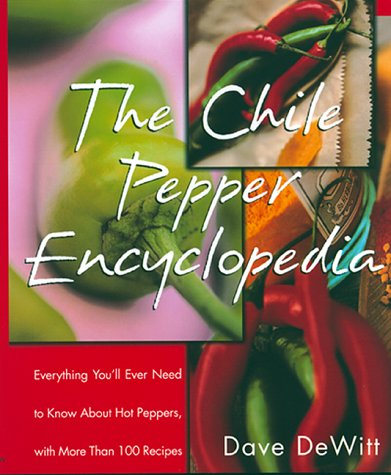 The Chile Pepper Encyclopedia: Everything You'll Ever Need to Know about Hot Peppers, with More Than 100 Recipes 9780688156114