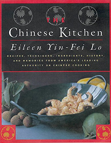 The Chinese Kitchen: Recipes, Techniques, Ingredients, History, and Memories from America's Leading Authority on Chinese Cooking 9780688158262