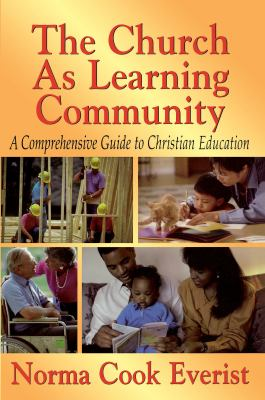 Church as Learning Community : A Comprehensive Guide to Christian Education