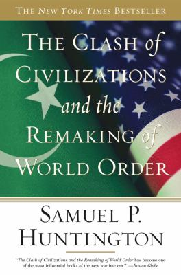 The Clash of Civilizations and the Remaking of World Order 9780684844411