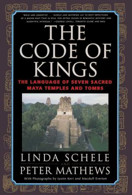 The Code of Kings: The Language of Seven Sacred Maya Temples and Tombs 9780684852096