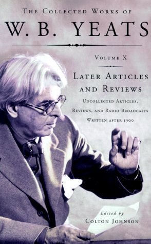 The Collected Works of W.B. Yeats Vol X: Later Articles and Reviews: Uncollected Articles, Reviews, and Radio Broadcasts Written After 1900 9780684807270