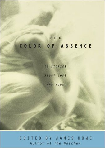 The Color of Absence: 12 Stories about Loss and Hope 9780689856679