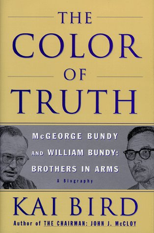 The Color of Truth: McGeorge Bundy and William Bundy: Brothers in Arms 9780684809700