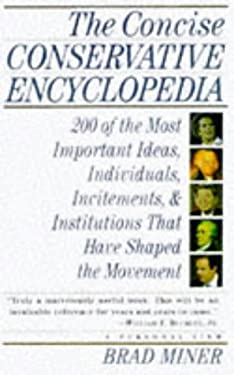The Concise Conservative Encyclopedia: 200 of the Most Important Ideas, Individuals, Incitements, and Institutions That Have Shaped the Movement 9780684800431