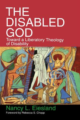 The Disabled God: Toward a Liberatory Theology of Disability 9780687108015