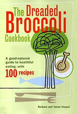 The Dreaded Broccoli Cookbook: A Good-Natured Guide to Healthful Eating, with 100 Recipes 9780684854540