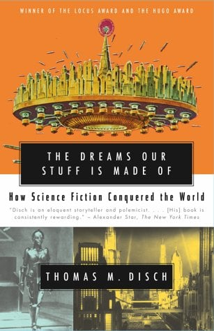 The Dreams Our Stuff Is Made of: How Science Fiction Conquered the World 9780684859781