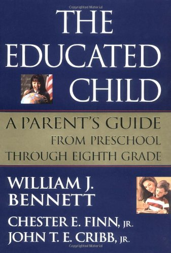 The Educated Child: A Parents Guide from Preschool Through Eighth Grade 9780684833491