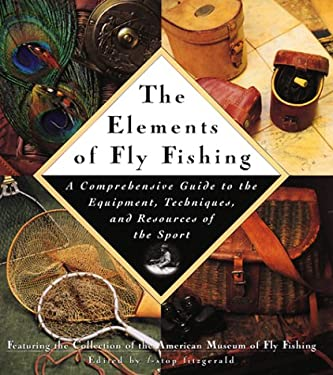 The Elements of Fly Fishing: A Comprehensive Guide to the Equipment, Techniques, and Resources of the Sport 9780684845159