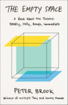 The Empty Space: A Book about the Theatre: Deadly, Holy, Rough, Immediate