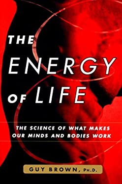 The Energy of Life: The Science of What Makes Our Minds and Bodies Work 9780684862576