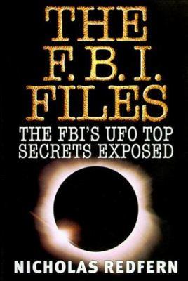 The FBI Files: The FBI's UFO Top Secrets Exposed 9780684868349