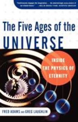 The Five Ages of the Universe: Inside the Physics of Eternity 9780684865768
