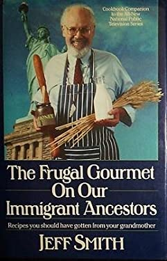 Frugal Gourmet on Our Immigrant Ancestors : Recipes You Should Have Gotten from Your Grandmother