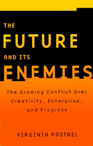 The Future and Its Enemies: The Growing Conflict Over Creativity, Enterprise, and Progress 9780684862699