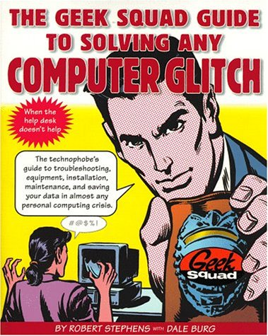 The Geek Squad Guide to Solving Any Computer Glitch 9780684843438