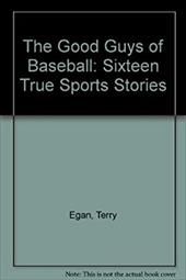 The Good Guys of Baseball: Sixteen True Sports Stories 2534447