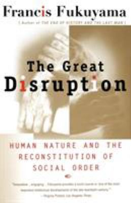 The Great Disruption: Human Nature and the Reconstitution of Social Order 9780684865775