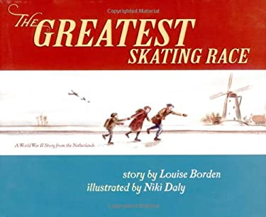 The Greatest Skating Race: A World War II Story from the Netherlands 9780689845024