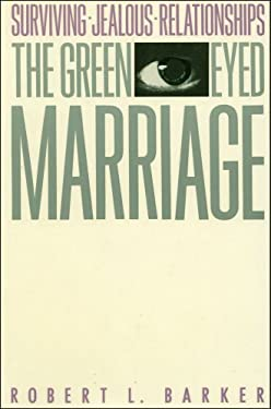 The Green-Eyed Marriage: Surviving Jealous Relationships 9780684863672