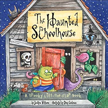 The Haunted Schoolhouse: A Spooky Lift-The-Flap Book 9780689871504