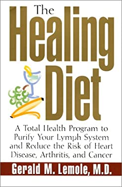 The Healing Diet: A Total Health Program to Purify Your Lymph System and Reduce the Risk of Heart Disease, Arthritis, and Cancer 9780688170738