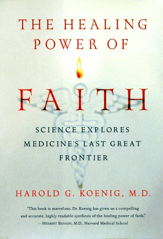 The Healing Power of Faith: Science Explores Medicine's Last Great Frontier 9780684852966