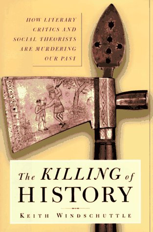 The Killing of History: How Literary Critics and Social Theorists Are Murdering Our Past 9780684844459