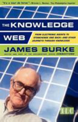 The Knowledge Web: From Electronic Agents to Stonehenge and Back -- And Other Journeys Through Knowledge 9780684859354