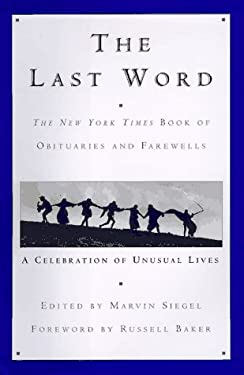 The Last Word: The New York Times Book of Obituaries and Farewells: A Celebration of Unusual Lives 9780688150150